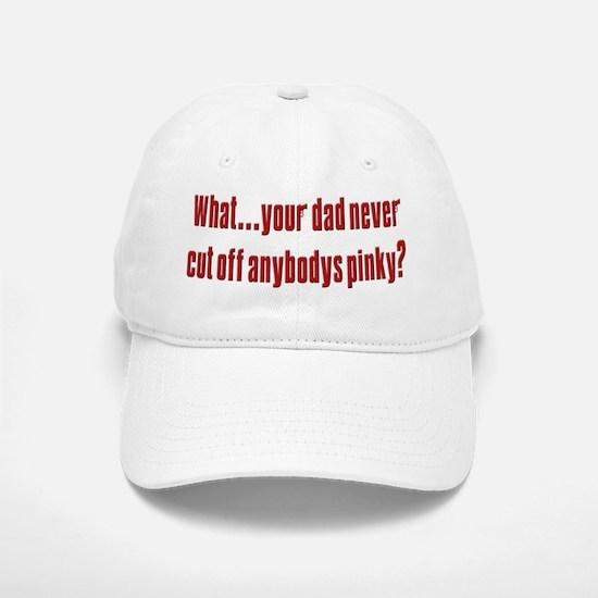 Cut off anybodys pinky Baseball Baseball Cap
