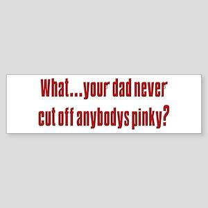 Cut off anybodys pinky Bumper Sticker