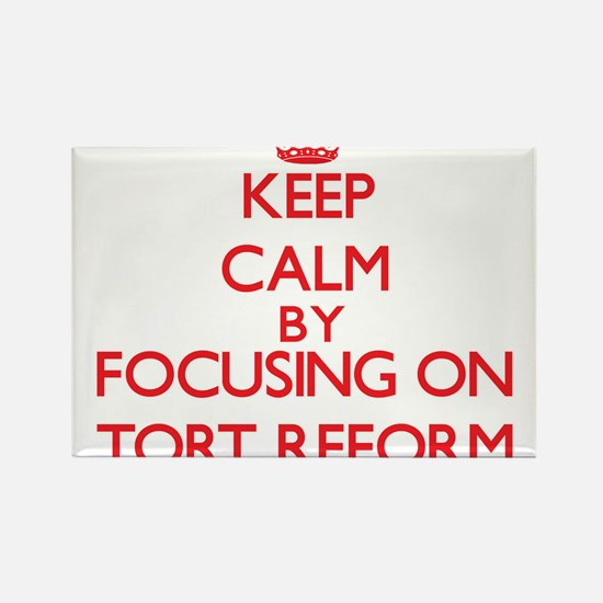 Keep Calm by focusing on Tort Reform Magnets