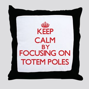 Keep Calm by focusing on Totem Poles Throw Pillow