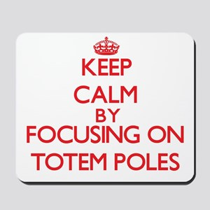 Keep Calm by focusing on Totem Poles Mousepad