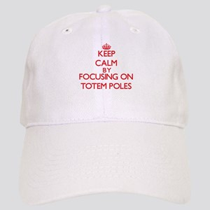 Keep Calm by focusing on Totem Poles Cap