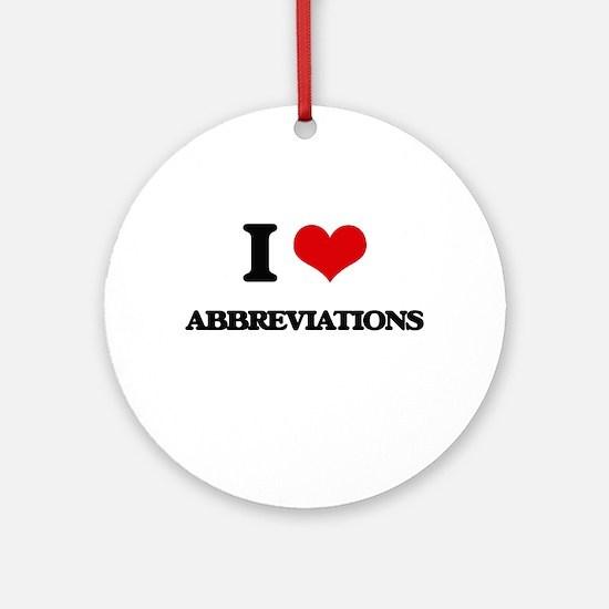 I Love Abbreviations Ornament (Round)