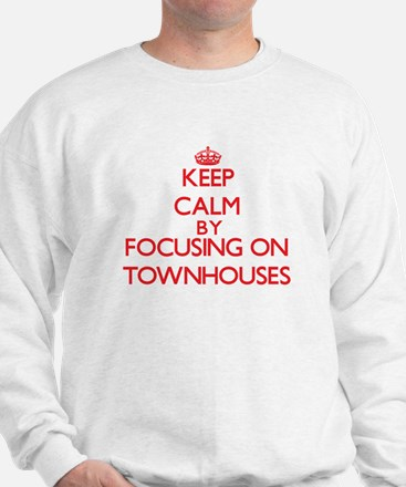 Keep Calm by focusing on Townhouses Sweatshirt
