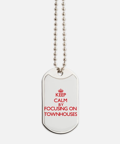 Keep Calm by focusing on Townhouses Dog Tags