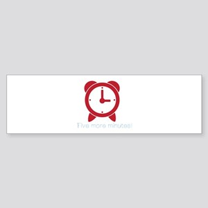 Five More Minutes Bumper Sticker