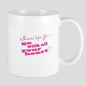 Wherever You Go Go With All Your Heart Mugs