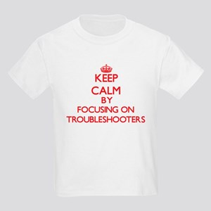 Keep Calm by focusing on Troubleshooters T-Shirt