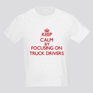 Keep Calm by focusing on Truck Drivers T-Shirt