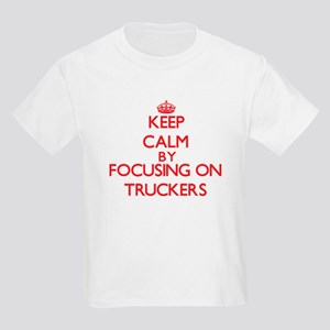 Keep Calm by focusing on Truckers T-Shirt
