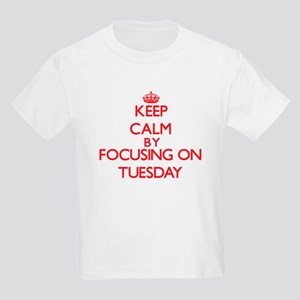 Keep Calm by focusing on Tuesday T-Shirt