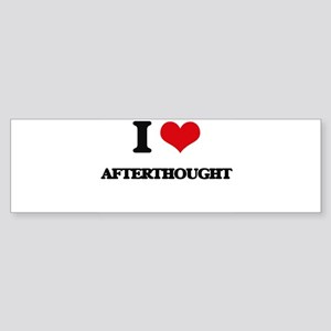 I Love Afterthought Bumper Sticker
