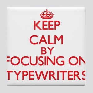 Keep Calm by focusing on Typewriters Tile Coaster