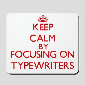 Keep Calm by focusing on Typewriters Mousepad