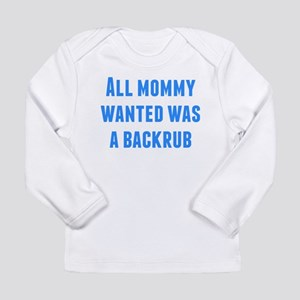 All Mommy Wanted Was A Backrub Long Sleeve T-Shirt