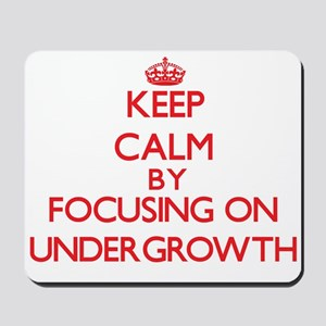 Keep Calm by focusing on Undergrowth Mousepad