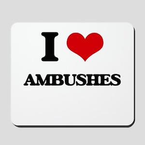 I Love Ambushes Mousepad