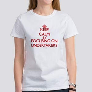 Keep Calm by focusing on Undertakers T-Shirt