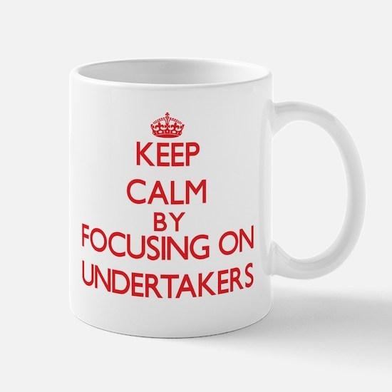 Keep Calm by focusing on Undertakers Mugs
