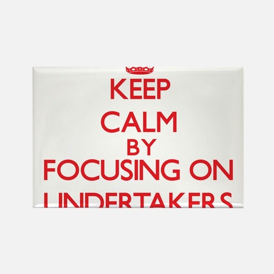 Keep Calm by focusing on Undertakers Magnets