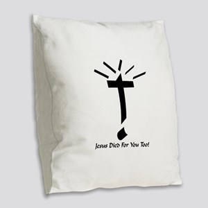 Jesus Died For You Too! Burlap Throw Pillow