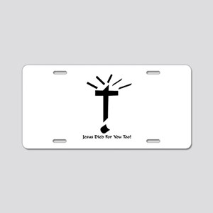 Jesus Died For You Too! Aluminum License Plate