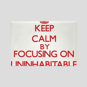 Keep Calm by focusing on Uninhabitable Magnets
