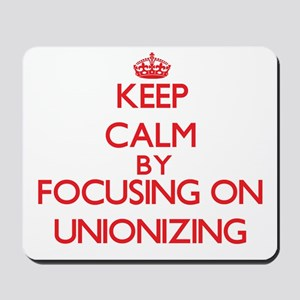 Keep Calm by focusing on Unionizing Mousepad
