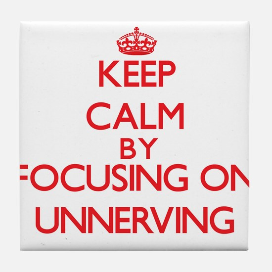 Keep Calm by focusing on Unnerving Tile Coaster