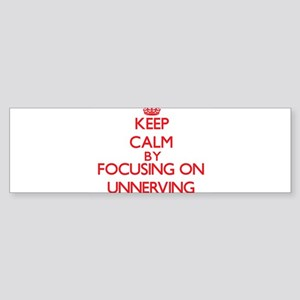 Keep Calm by focusing on Unnerving Bumper Sticker