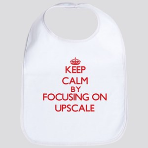 Keep Calm by focusing on Upscale Bib