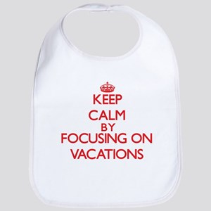 Keep Calm by focusing on Vacations Bib