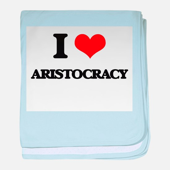 I Love Aristocracy baby blanket