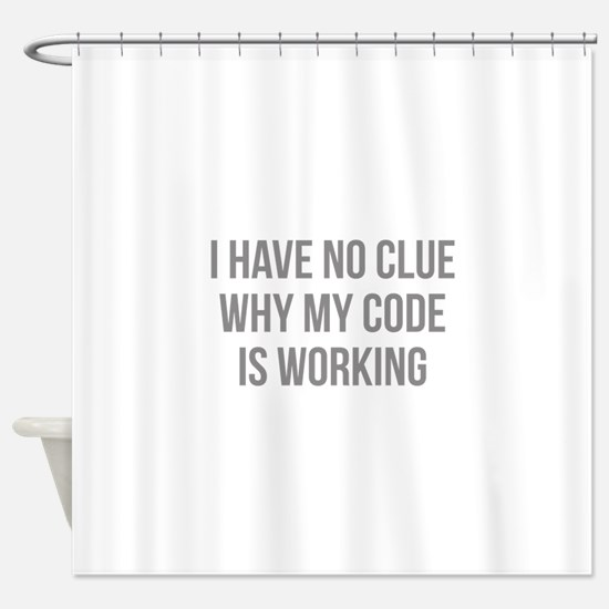 I Have No Clue Why My Code Is Working Shower Curta