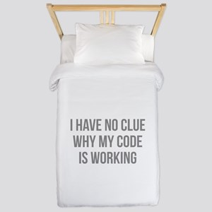 I Have No Clue Why My Code Is Working Twin Duvet