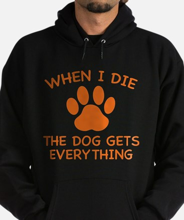 When I Die The Dog Gets Everything Hoodie (dark)