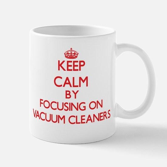 Keep Calm by focusing on Vacuum Cleaners Mugs