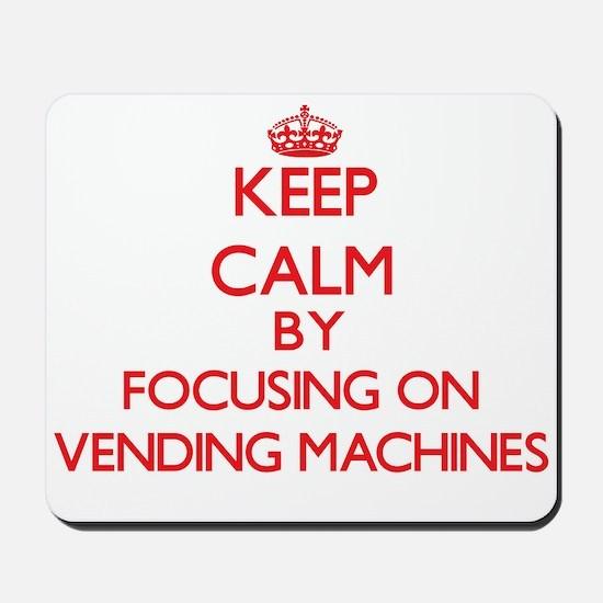 Keep Calm by focusing on Vending Machine Mousepad