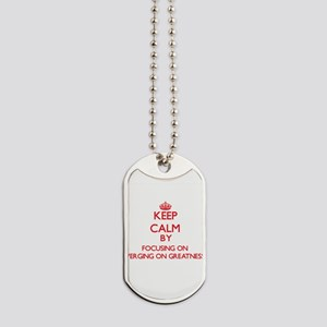 Keep Calm by focusing on Verging On Great Dog Tags