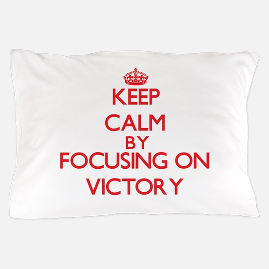 Keep Calm by focusing on Victory Pillow Case