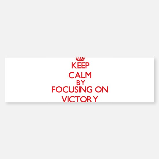 Keep Calm by focusing on Victory Bumper Bumper Bumper Sticker