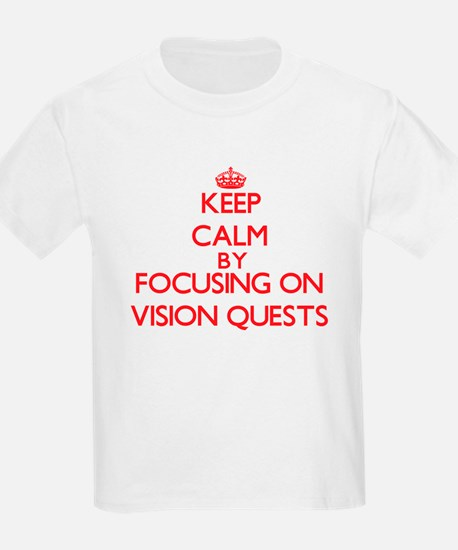 Keep Calm by focusing on Vision Quests T-Shirt