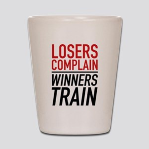 Losers Complain Winners Train Shot Glass