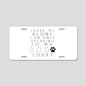 Speaking to My Dog Aluminum License Plate