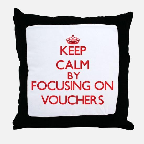 Keep Calm by focusing on Vouchers Throw Pillow