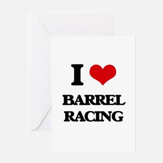 I Love Barrel Racing Greeting Cards