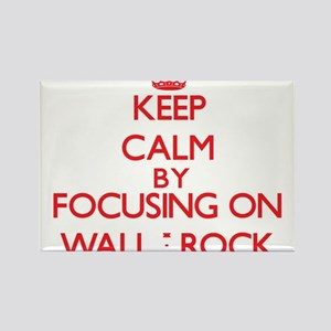 Keep Calm by focusing on Wall - Rock Magnets