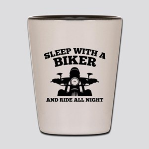 Sleep With A Biker And Ride All Night Shot Glass