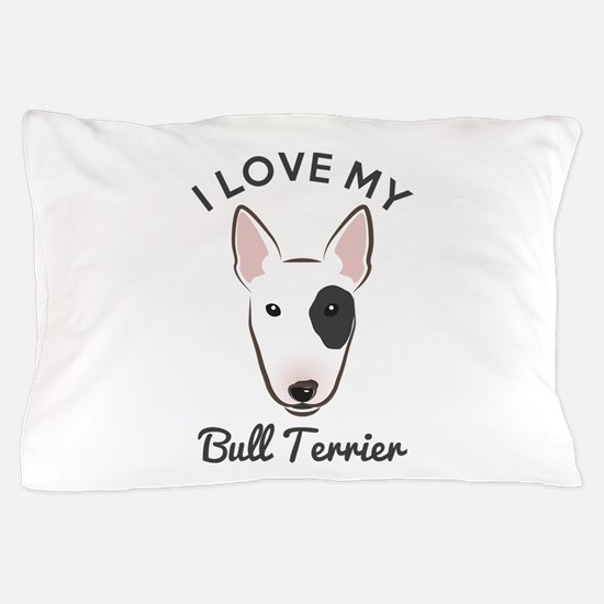 I Love My Bull Terrier Pillow Case
