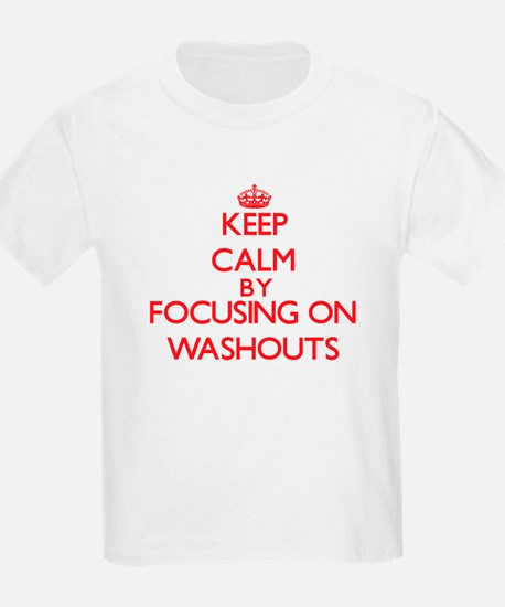 Keep Calm by focusing on Washouts T-Shirt